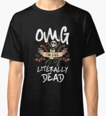 OMG Literally Dead Halloween Costume Skeleton Classic T-Shirt