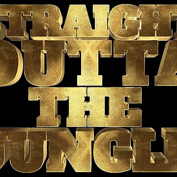 Straight Outta The Jungle Gold  by Under-TheTable