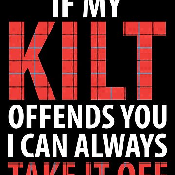 If my kilt offends you I can always take it off by alexmichel