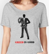 Business - Greed is Good Women's Relaxed Fit T-Shirt