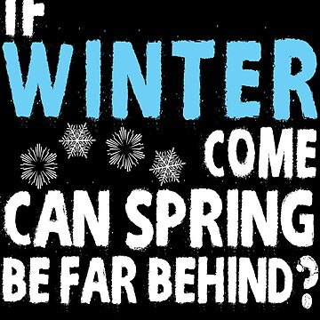If Winter Come Can Spring Be Far Behind? by iwaygifts