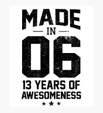 Made In 2006 13 Years Of Awesomeness Thirteenth Bday Photographic Print