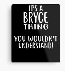 It's A BRYCE Thing, You Wouldn't Understand! T-Shirt Metal Print