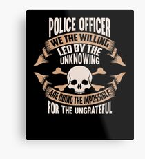 Police Officer We The Willing Led By The Unknowing Are Doing The Impossible For The Ungrateful - Funny Job Phrase Design Metal Print