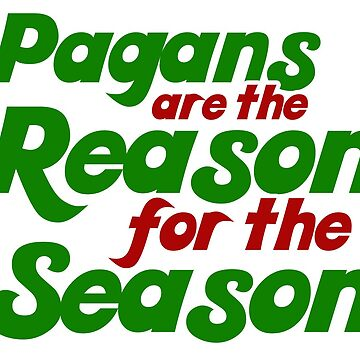 Pagans are the reason for the season by Boogiemonst