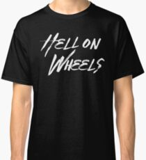 Hell on Wheels | by Cripple Punk Designs Classic T-Shirt