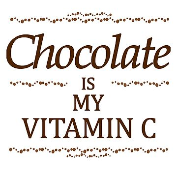 Chocolate is my Vitamin C by ezcreative