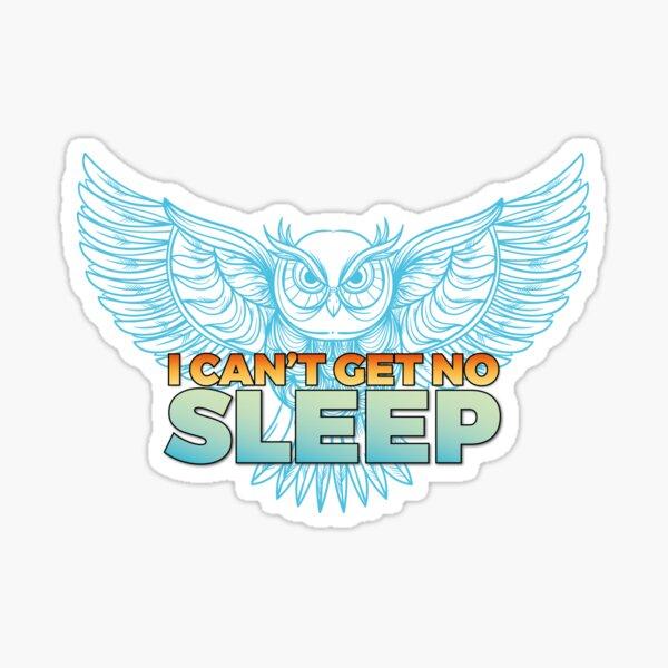 I Can't Get No Sleep Sticker