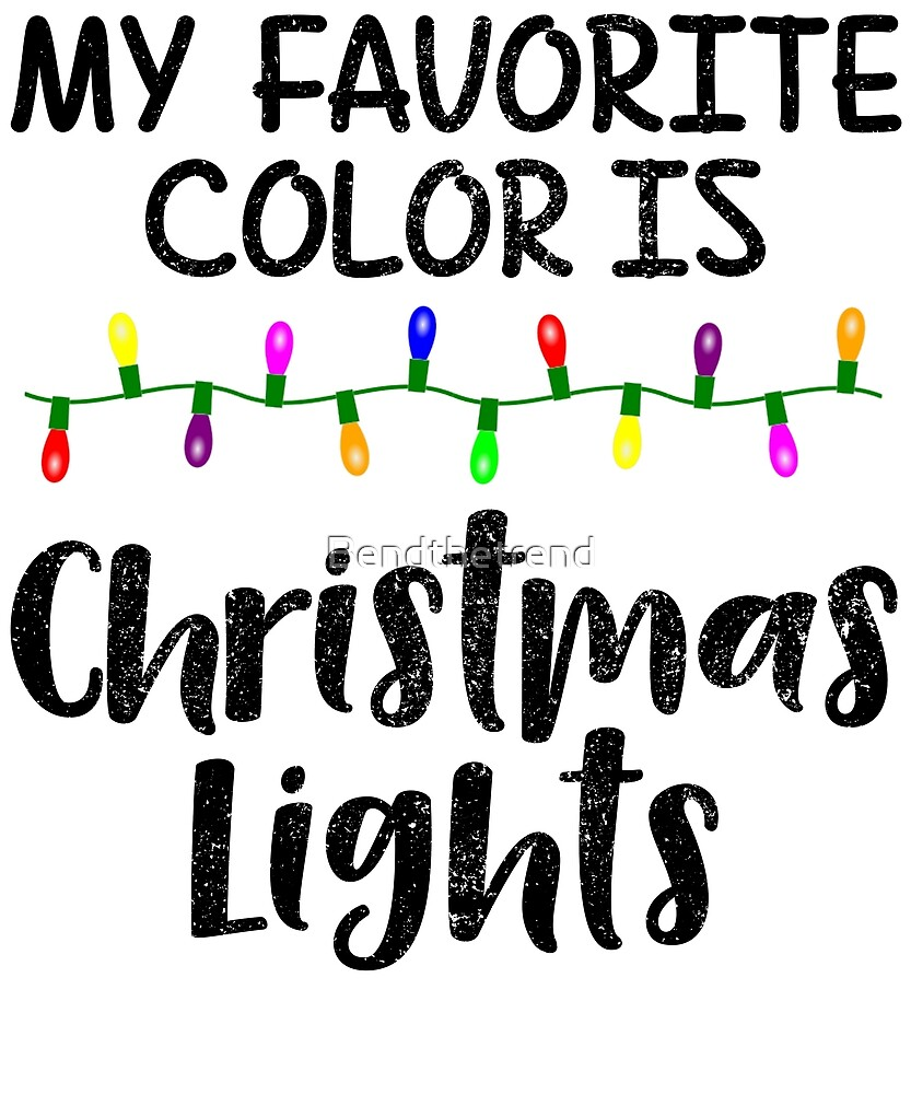 Christmas My Favorite Color Is Christmas Lights By Bendthetrend