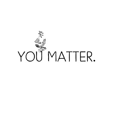 Inspirational Quote - You matter by IN3PIRED