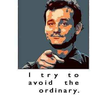 I try to avoid the ordinary funny Bill murray quote meme gift t shirt by Johannesart