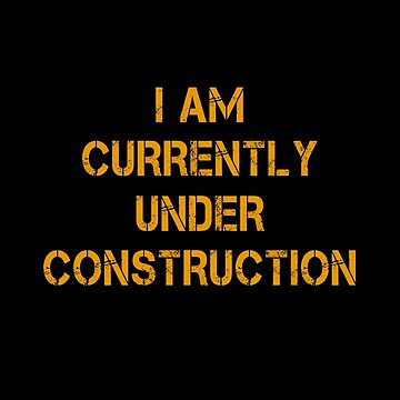 I Am Currently Under Construction  by overstyle