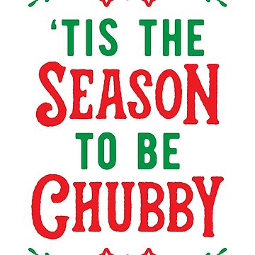 'Tis The Season To Be Chubby v2 by brogressproject