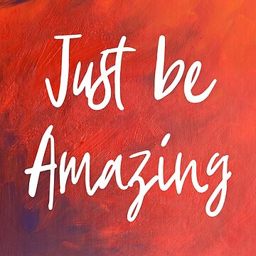 Just be Amazing by kazartgallery