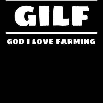 GILF God I LOVE Farming Farm / Farmer Design by MandWthings