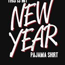 This Is My New Year Pajama Shirt by MNK78