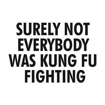 Funny Surely Not Everybody Was Kung Fu Fighting by rott515