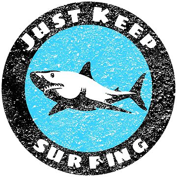 Just Keep SURFING Shark Surfer Design  by MandWthings
