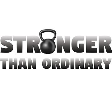 Kettlebell Funny Design - Stronger Than Ordinary by kudostees