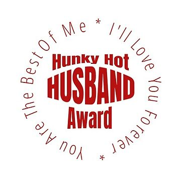 Sticker - HUNKY HOT HUSBAND Award - You Are The Best Of Me - I Will Love You Forever  by TheKitch