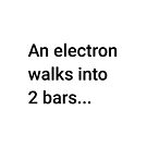 An Electron Walks into 2 Bars (Inverted) by science-gifts