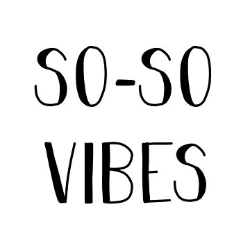 So-So Vibes by laurabethlove