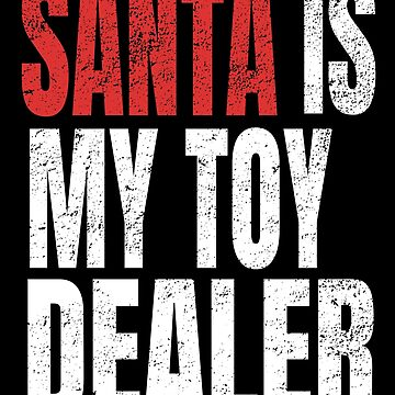 Santa Is My Toy Dealer by NeonArcade87