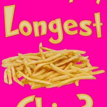 Longest Chip THIS ARTWORK IS ALSO AVAILABLE ON OTHER MERCHANDISE by WonderPuss