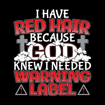 I Have Red Hair Because God Knew I Needed A Warning Label Funny Redhead by stockwell315
