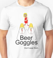 Beer goggles... don't wear them T-Shirt