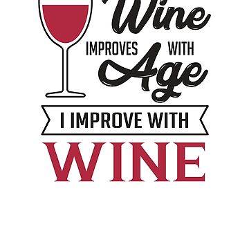 Wine improves with age, I improve with wine, t-shirt by byzmo