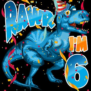 Tyrannosaurus Rex 6th Birthday Shirt for Kids - Dinosaur RAWR I'm 6 by proeinstein