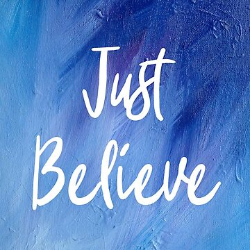 Just Believe by kazartgallery