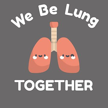 Funny Anatomy We Be Lung Together Nurse Doctor Medical Student  by Essetino