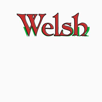 Welsh Tee by bobbigmac