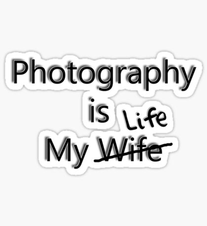 Photography is my Wife/Life Sticker