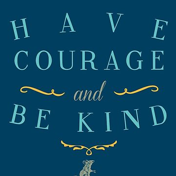 Have Courage and Be Kind by LivelyLexie