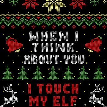 When I Think About You I Touch My Elf Ugly Christmas Sweater Style by idaspark