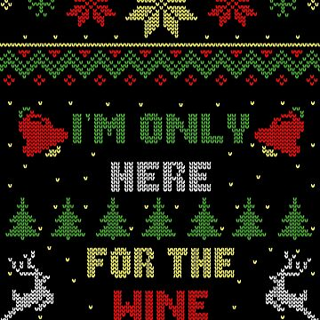I'm Only Here For The Wine Ugly Christmas Sweater Style by idaspark