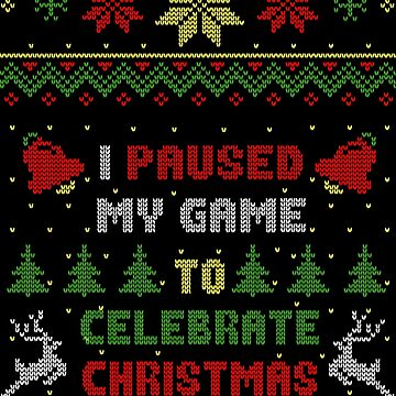 I Paused My Game To Celebrate Christmas Ugly Sweater Style by idaspark