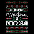 All I Want For Christmas Is Potato Salad Ugly Christmas Sweater by wantneedlove