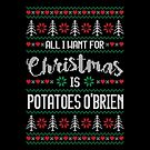 All I Want For Christmas Is Potatoes O'Brien Ugly Christmas Sweater by wantneedlove