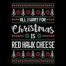 All I Want For Christmas Is Red Hawk Cheese Ugly Christmas Sweater by wantneedlove