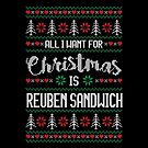 All I Want For Christmas Is Reuben Sandwich Ugly Christmas Sweater by wantneedlove
