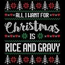 All I Want For Christmas Is Rice And Gravy Ugly Christmas Sweater by wantneedlove