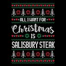 All I Want For Christmas Is Salisbury Steak Ugly Christmas Sweater by wantneedlove