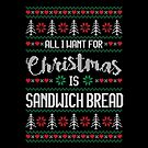 All I Want For Christmas Is Sandwich Bread Ugly Christmas Sweater by wantneedlove
