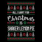 All I Want For Christmas Is Shaker Lemon Pie Ugly Christmas Sweater by wantneedlove