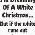 « Je rêve d'un Noël blanc. Mais si le blanc s'épuise je bois le rouge » par artvia