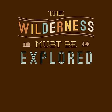 The Wilderness Must Be Explored by LivelyLexie